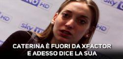 Caterina X Factor 10 : I più tartassati? Io e Loomy...