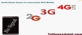 Come forzare la connessione Dati Mobile (2G,3G,4G LTE) Android