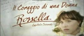 Rossella 2 Il Coraggio di una Donna : Streaming Video Primo Episodio