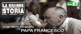 La Grande Storia | Papa Francesco La storia di Jorge Bergoglio : Streaming e Anticipazioni