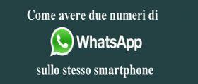 Come avere due numeri di WhatsApp sullo stesso smartphone
