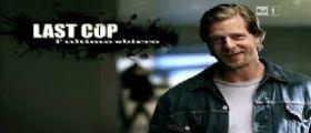 Last Cop L'ultimo Sbirro | Streaming e Anticipazioni 22 Agosto ultima puntata