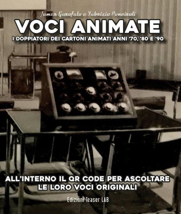 VOCI ANIMATE - I doppiatori dei cartoni animati anni '70, '80 e '90 - DISPONIBILE