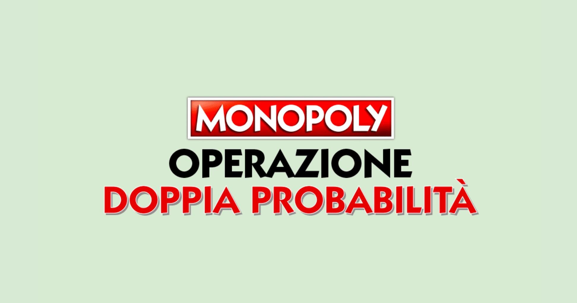 MONOPOLY: AL VIA L'OPERAZIONE DOPPIA PROBABILITÀ