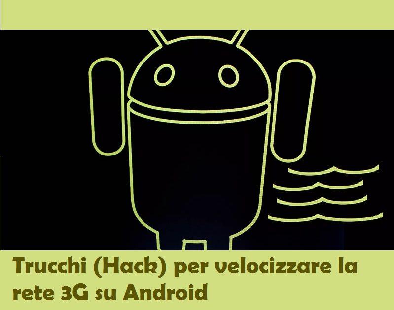 Connessione 3G lenta su Android? Tutte le dritte per sfruttare al massimo la banda a disposizione