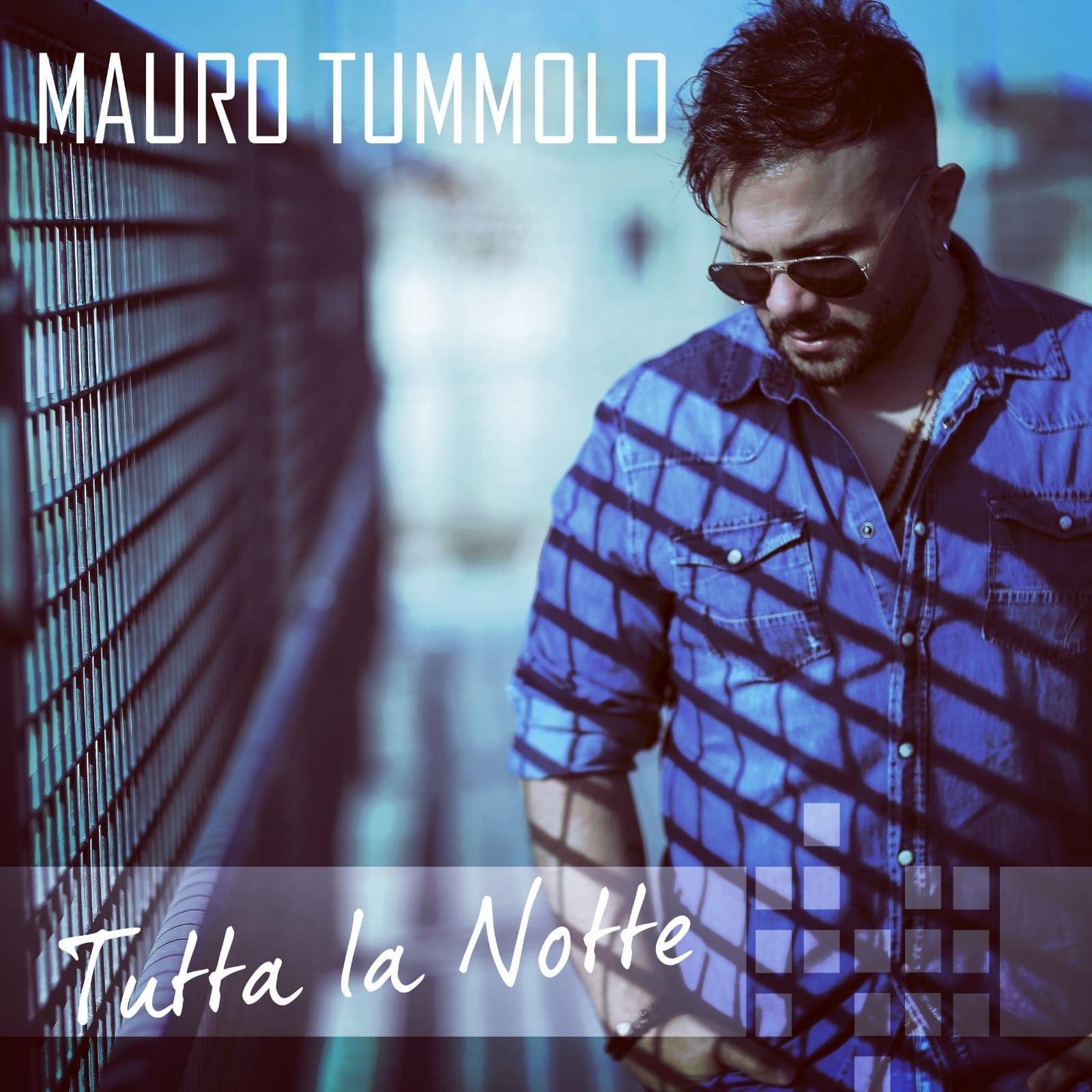 """Fuori ora il nuovo singolo di Mauro Tummolo """"Tutta la notte"""""""
