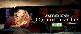 Amore Criminale 2014 Anticipazioni | Video Puntate Streaming 20 Ottobre 2014